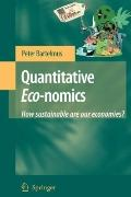 Quantitative Eco-nomics : How sustainable are our Economies?