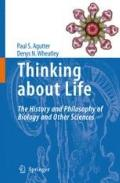 Thinking about Life : The history and philosophy of biology and other Sciences