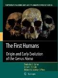 First Humans : Origin and Early Evolution of the Genus Homo