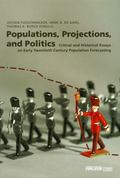 Populations, Projections, Politics Critical and Historical Essays on Early Twentieth Century...