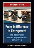 From Indifference to Entrapment The Netherlands and the Yugoslav Crisis, 1990-1995