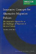 Innovative Concepts for Alternative Migration Policies Ten Innovative Approaches to the Chal...