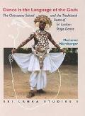 Dance Is the Language of the Gods The Chitrasena School and the Traditional Roots of Sri Lan...