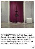 Weight of Photography: A Theoretical Basis for Photographic Humanity : An Essay Book for Int...