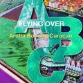 Flying over ABC (Aruba, Bonaire, Curaao)