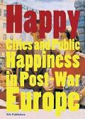 Happy Cities and Public Happiness in Post-War Europe