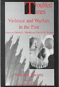 Troubled Times Violence and Warfare in the Past
