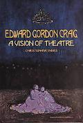 Edward Gordon Craig A Vision of Theatre