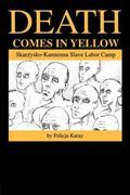 Death Comes in Yellow Skarzysko-Kamienna Slave Labor Camp