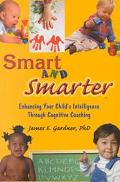 Smart and Smarter Enhancing Your Child's Intelligence Through Cognitive Coaching
