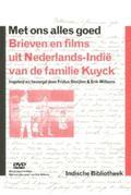 Met Ons Alles Goed : Brieven en Films Uit Nederlands-Indi� Van de Familie Kuyck