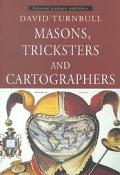 Masons, Tricksters and Cartographers Makers of Knowledge and Space
