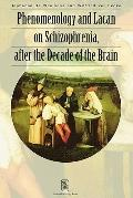 Phenomology & Lacan on Schizophrenia, After the Decade of the Brain