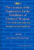 Creation of the Organisation for the Prohibition of Chemical Weapons: A Case Study in the Bi...