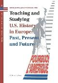 Teaching and Studying U.S. History in Europe Past, Present and Future