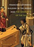 Financing Cathedral Building in the Middle Ages : The Generosity of the Faithful