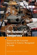 The Paradoxes of Transparency: Science and the Ecosystem Approach to Fisheries Management in...