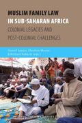Muslim Family Law in Sub-Saharan Africa: Colonial Legacies and Post-colonial Challenges (AUP...