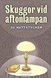 Skuggor vid aftonlampan: Trettio nattstycken (Swedish Edition)