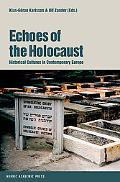 Echoes of the Holocaust Historical Cultures in Contemporary Europe
