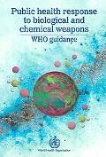 Public Health Response to Biological and Chemical Weapons WHO Guidance