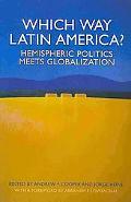 Which Way Latin America?: Hemispheric Politics Meets Globalization