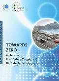 Towards Zero:  Ambitious Road Safety Targets and the Safe System Approach (International Tra...