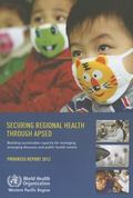 Securing Regional Health Through APSED : Building Sustainable Capacity for Managing Emerging...