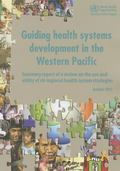 Guiding Health Systems Development in the Western Pacific : Summary Report of a Review on th...