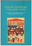 Osmanlı astronomi literatürü tarihi =: History of astronomy literature during the Ottoman ...