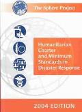 Sphere Project Humanitarian Charter and Minimum Standards in Disaster Response  2004 Edition