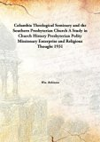 Columbia Theological Seminary and the Southern Presbyterian Church: A Study in Church Histor...