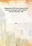 A disquisition of the stone and gravelwith strictures on the gout, when combined with those ...