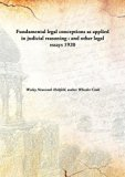 Fundamental legal conceptions as applied in judicial reasoning : and other legal essays