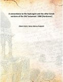 A concordance to the Septuagint and the other Greek versions of the Old Testament 1906 [Hard...