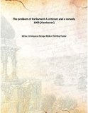 The problem of Parliament A criticism and a remedy 1909 [Hardcover]