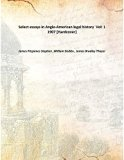 Select essays in Anglo-American legal history Vol: 1 1907 [Hardcover]