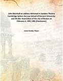 John Marshall an address delivered in Sanders Theatre Cambridge before the Law School of Har...