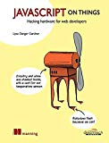 Javascript On Things: Hacking Hardware For Web Developers