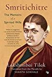 Smritichitre: The Memoirs of a Spirited Wife [Paperback] [Jan 01, 2017] Lakshmibai Tilak (Tr...