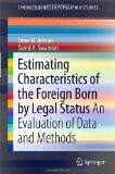 Estimating Characteristics of the Foreign-Born by Legal Status: An Evaluation of Data and Me...