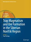 Trap Magmatism and Ore Formation in the Siberian Noril'sk Region: Volume 1. Trap Petrology (...