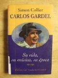 Carlos Gardel: su vida, su msica, su poca