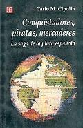 Conquistadores, Piratas, Mercaderes LA Saga De LA Plata Espanola