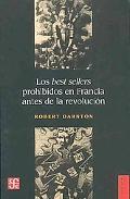Los best sellers prohibidos en Francia antes de la revolucion (Seccion de Obras de Historia)...