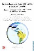 La brecha entre America Latina y Estados Unidos. Determinantes politicos e institucionales d...