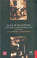 La ley de los profanos: Delito, justicia y cultura en Buenos Aires (1870-1940) (Seccion de O...