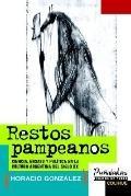 Restos Pampeanos Ciencia, Ensayo Y Politica En LA Cultura Argentina Del Siglo XX