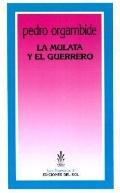 LA Mulata Y El Guerrero/the Mulatto Woman and the Warrior