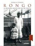 Rongo, La Historia Oculta De Isla De Pascua